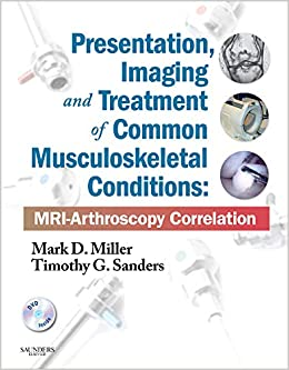 Presentation, Imaging and Treatment of Common Musculoskeletal Conditions: MRI-Arthroscopy Correlation (Expert Consult - Online and Print) 9781437709148 Higher Education Textbooks at amazon