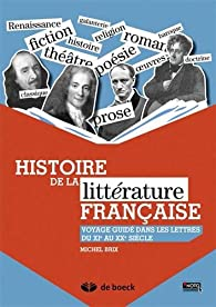 Histoire de la littérature française : Voyage guidé dans les lettres du XIe au XXe siècle par Michel Brix