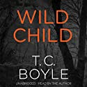 Wild Child Audiobook by T. C. Boyle Narrated by T. C. Boyle