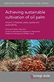 img - for Achieving sustainable cultivation of oil palm Volume 2: Diseases, pests, quality and sustainability (Burleigh Dodds Series in Agricultural Science) book / textbook / text book