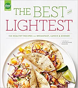 The Best And Lightest 150 Healthy Recipes For Breakfast Lunch Dinner Editors Of Food Network Magazine 9780804185349 Amazon Books