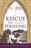 Rescue the Perishing: Selected Correspondence of