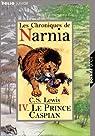 Les Chroniques de Narnia, tome 4 : Le Prince Caspian par C. S. Lewis
