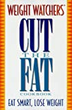 Weight Watchers Cut the Fat! Cookbook, Weight Watchers International, Inc. Staff, 0028603907