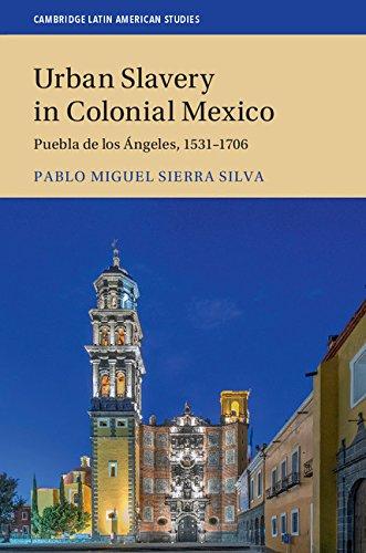 Download Urban Slavery in Colonial Mexico: Puebla de los Ángeles, 1531-1706 (Cambridge Latin American Studies) ebook