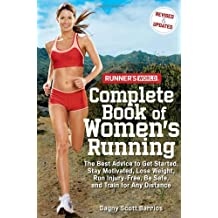 Runner's World Complete Book of Women's Running: The Best Advice to Get Started, Stay Motivated, Lose Weight, Run Injury-Free, Be Safe, and Train for ... (Runner's World Complete Books (Paperback))