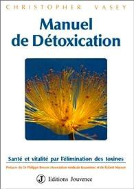 Manuel de détoxication : Santé et Vitalité par l'élimination des toxines par Christopher Vasey