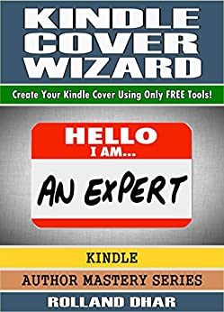 Kindle Cover Wizard: Create Your Kindle Cover Using Only Free Tools! (Author Mastery Series) by [Dhar, Rolland]