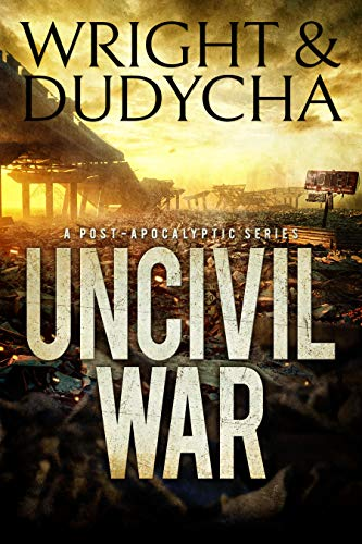 Uncivil War: A Post-Apocalyptic Thriller by [Wright, B.T., Dudycha, Jonathan]