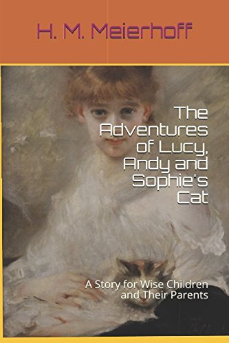 Download The Adventures of Lucy, Andy and Sophie's Cat: A Story for Wise Children and Their Parents PDF