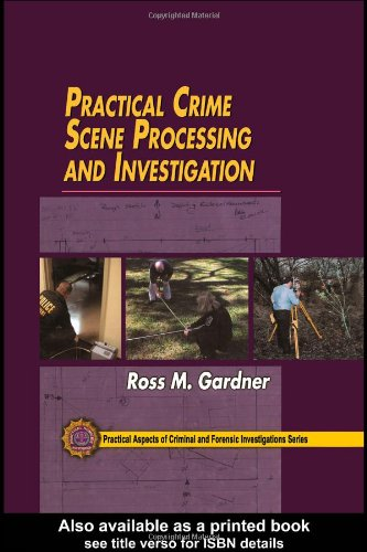 Practical Crime Scene Processing and Investigation (Practical Aspects of Criminal and Forensic Investigations)