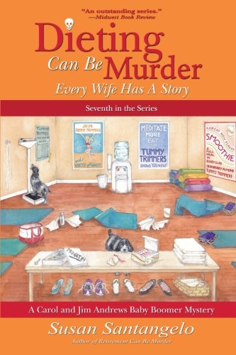 Dieting Can Be Murder (A Carol and Jim Andrews Baby Boomer Mystery) (Volume 7)