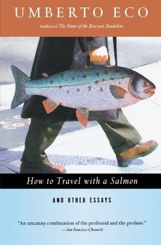 How to Travel with a Salmon & Other Essays (Harvest Book) by Umberto Eco, Diane Sterling, William Weaver (1995) Paperback