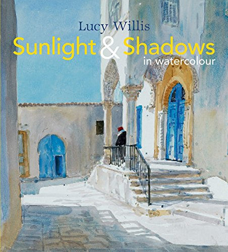 Sunlight and Shadows in Watercolour: painting light from interiors to (Willis Step)