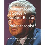 American Philanthropy: Is Soros A Robber Barron Or Philanthropist?