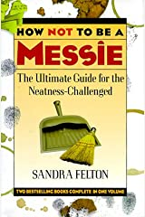 How Not to Be a Messie: The Ultimate Guide for the Neatness Challenged : The Messies Manual/the Messie Motivator Hardcover