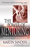 The Power of Mentoring : Shaping People Who Will Shape the World, Sanders, Martin, 0875099971