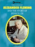 Alexander Fleming and the Story of Penicillin (Unlocking the Secrets of Science)