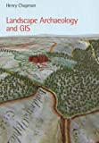 Landscape Archaeology and GIS, Henry Chapman, 0752436031