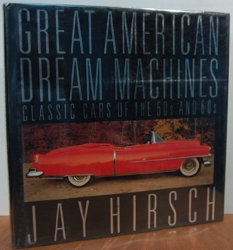 The Great American Dream Machines: Classic Cars of the 50s and 60s (Machine Classics Dream)