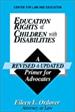 Education Rights of Children with Disabilities : A Revised and Updated Primer for Advocates, Ordover, Eileen L., 0912585226