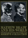 img - for Mathew Brady and His World: Produced by Time-Life Books from Pictures in the Meserve Collection book / textbook / text book