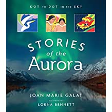 Dot to Dot in the Sky: Stories of the Aurora: The Myths and Facts of the Northern Lights