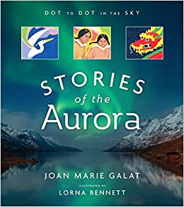 Dot To Dot In The Sky (Stories Of The Aurora): The Myths And Facts Of The Northern  Lights: Joan Galat, Lorna Bennett: 9781770502109: Amazon.com: Books