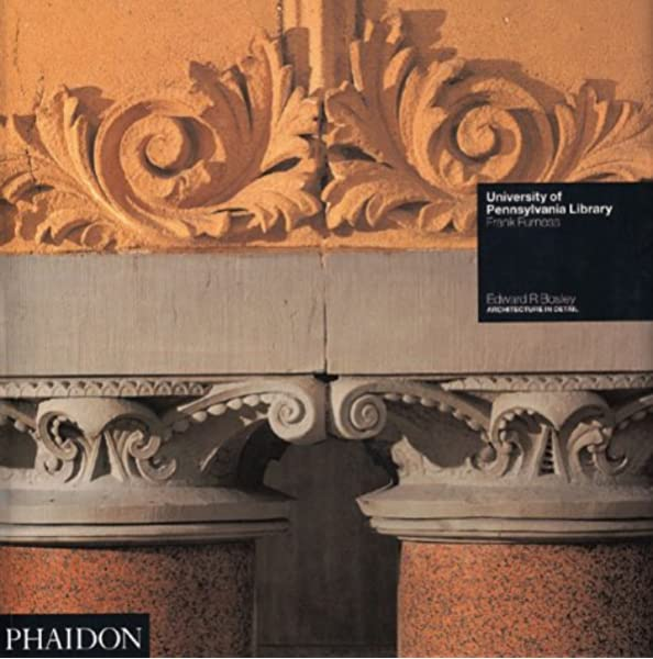 University Of Pennsylvania Library Frank Furness Architecture In Detail Editors Of Phaidon Press 9780714833897 Amazon Com Books
