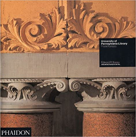 Book University of Pennsylvania Library: Philadelphia, Pennsylvania, 1888-91, by Frank Furness (Architecture in Detail)