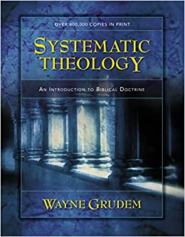Systematic Theology An Introduction To Biblical Doctrine Wayne Grudem  Amazon Com Books