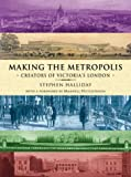img - for Making the Metropolis: Creators of Victoria's London book / textbook / text book