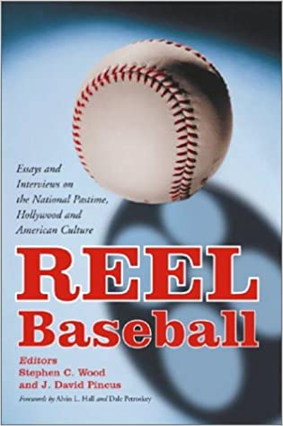reel baseball essays and interviews on the national pastime  reel baseball essays and interviews on the national pastime hollywood and american culture stephen c wood j david pincus 9780786413898 com
