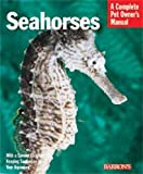 Seahorses: Everything About History, Care, Nutrition, Handling, and Behavior (Complete Pet Owner's Manual)