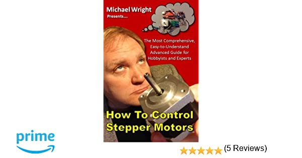 How to control stepper motors the most comprehensive easy to how to control stepper motors the most comprehensive easy to understand advanced guide for hobbyists and experts michael wright 9781530274536 fandeluxe Images