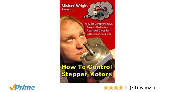 How to control stepper motors the most comprehensive easy to how to control stepper motors the most comprehensive easy to understand advanced guide for hobbyists and experts michael wright 9781530274536 fandeluxe Choice Image