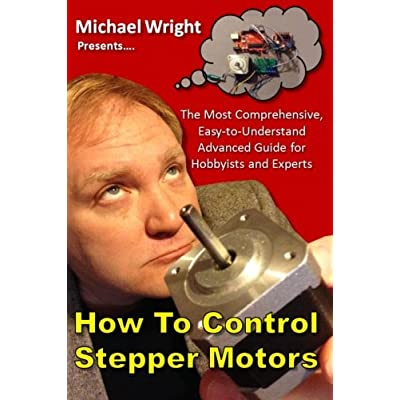 Ebook How to Control Stepper Motors: The Most Comprehensive, Easy-to-Understand Advanced Guide for Hobbyists and Experts