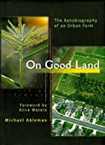 img - for On Good Land: The Autobiography of an Urban Farm book / textbook / text book