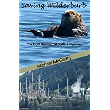 Saving Wilderburb: The Fight against Oil Spills and Pipelines