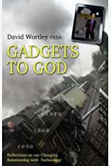 Gadgets to God: Reflections on Our Changing Relationship with Technology by David Wortley (2012-06-01) Paperback