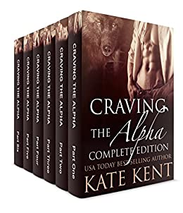 Craving the Alpha: Complete Edition by [Kent, Kate]
