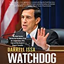 Watchdog: The Real Stories Behind the Headlines from the Congressman Who Exposed Washington's Biggest Scandals Audiobook by Darrell Issa, Darrell Issa - introduction Narrated by Rick Zieff