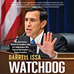 Watchdog: The Real Stories Behind the Headlines from the Congressman Who Exposed Washington's Biggest Scandals | Darrell Issa,Darrell Issa - introduction