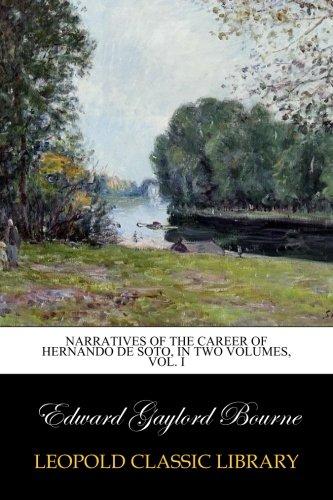Narratives of the career of Hernando de Soto, in two volumes, Vol. I pdf