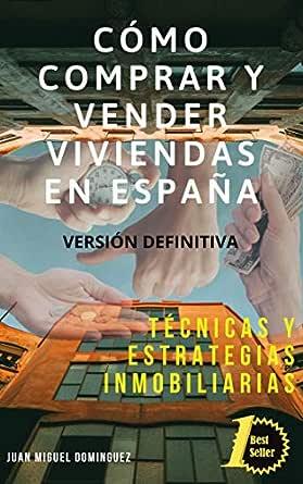 Cómo comprar y vender viviendas en España. Técnicas y estrategias ...