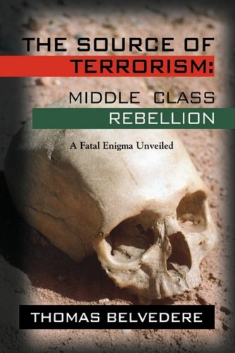 THE SOURCE OF TERRORISM: MIDDLE CLASS REBELLION - A Fatal Enigma Unveiled PDF