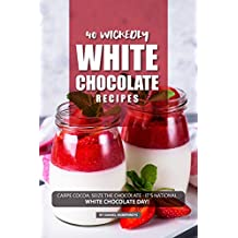 40 Wickedly White Chocolate Recipes: Carpe Cocoa, Seize the Chocolate - It's National White Chocolate Day!