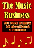img - for The Music Business: All You Need to Know about Being a Producer book / textbook / text book