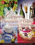 Elegant Porcelain and Glass Painting Projects, Carin Heiden Atkins, 1581800797