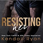 Resisting Her | Kendall Ryan